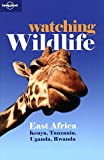 Lonely Planet Watching Wildlife East Africa (Travel Guide)