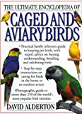 The Ultimate Encyclopedia of Caged and Aviary Birds, David Alderton, 1844761606