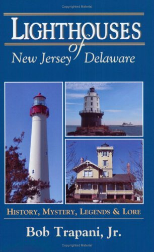 Lighthouses of New Jersey and Delaware: History, Mystery, Legends and Lore ()