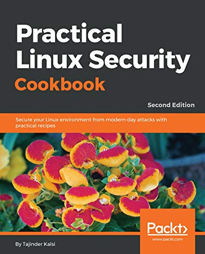 Practical Linux Security Cookbook: Secure your Linux environment from modern-day attacks with practical recipes, 2nd Edition (English Edition)