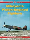 Mikoyan's Piston-Engined Fighters, Yefim Gordon and Keith Dexter, 1857801601