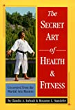 The Secret Art of Health and Fitness, Claudio A. Iedwab and Roxanne L. Standefer, 083480462X