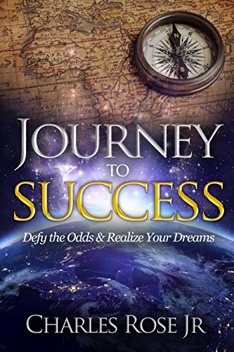 Journey to Success: Defy the Odds & Realize Your Dreams
