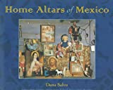 Mexican Home Altars, Ramon A. Gutierrez and William H. Beezley, 0826317847