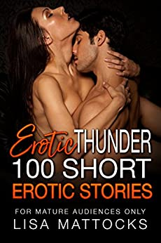Erotic Thunder -100 Short Erotic Stories by [Mattocks, Lisa]
