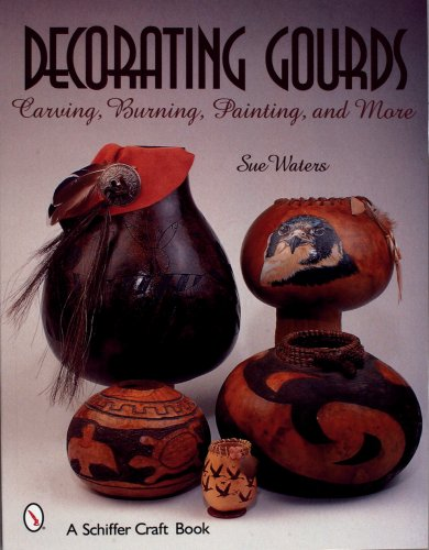 Gourd Carving - Decorating Gourds: Carving, Burning, Painting (Schiffer Craft Book)
