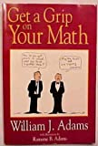 Get a Grip on Your Math, Adams, William, 0787215619