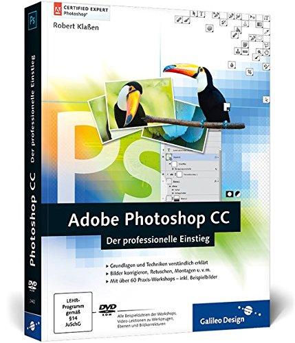 Adobe Photoshop CC: Der professionelle Einstieg, auch für CS6 geeignet (Galileo Design)