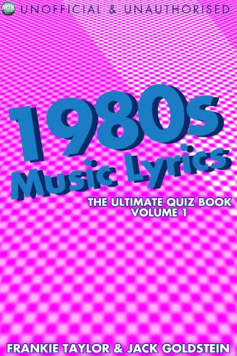 1980 Lyrics Song (1980s Music Lyrics: The Ultimate Quiz Book - Volume 1 (The Lyrics Quiz))