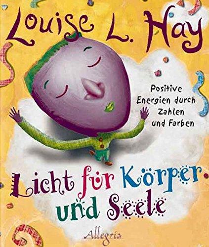 Licht für Körper und Seele: Positive Energien durch Zahlen und Farben Gebundenes Buch – 8. März 2005 Louise Hay Marita Böhm Allegria 3793420078