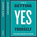 Getting to Yes with Yourself: And Other Worthy Opponents Audiobook by William Ury Narrated by William Ury