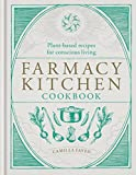Farmacy Kitchen Cookbook: Plant-based recipes for a conscious way of life