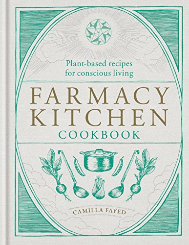 Farmacy Kitchen Cookbook: Plant-based recipes for a conscious way of life by Camilla Fayed
