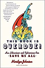 This Book Is Overdue!: How Librarians and Cybrarians Can Save Us All by Marilyn Johnson (2010-02-02) Hardcover