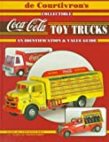 De Courtivron's Collectible Coca-Cola Toy Trucks: An Identification & Value Guide