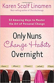 Book Only Nuns Change Habits Overnight: 52 Amazing Ways to Master the Art of Personal Change