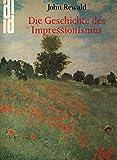 Die Geschichte des Impressionismus: Schicksal und Werk der Maler einer großen Epoche der Kunst