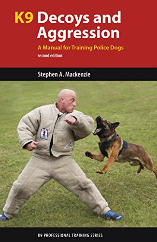 K9 Decoys and Aggression: A Manual for Training Police Dogs (K9 Professional Training Series) (K9 Best Behaviour Dog Training)
