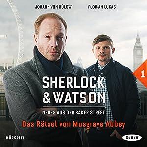 Das Rätsel von Musgrave Abbey (Sherlock & Watson - Neues aus der Baker Street 1) Hörspiel von Viviane Koppelmann Gesprochen von: Johann von Bülow, Florian Lukas