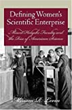 Defining Women's Scientific Enterprise, Miriam R. Levin, 1584654198