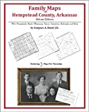 Family Maps of Hempstead County, Arkansas, Deluxe Edition : With Homesteads, Roads, Waterways, Towns, Cemeteries, Railroads, and More, Boyd, Gregory A., 1420311417