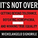 It's Not Over: Getting Beyond Tolerance, Defeating Homophobia, and Winning True Equality Audiobook by Michelangelo Signorile Narrated by Patrick Lawlor