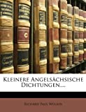 Kleinere Angelsächsische Dichtungen, Richard Paul Wlker and Richard Paul Wülker, 1147986460