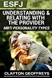 ESFJ: Understanding & Relating with the Provider (MBTI Personality Types) (Volume 2)