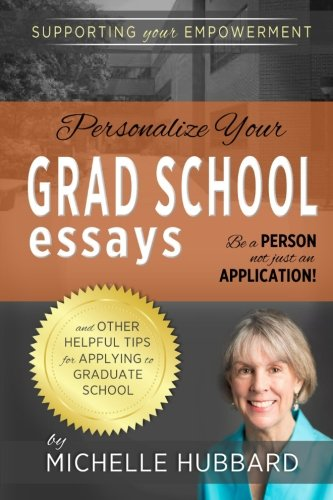 Personalize Your Grad School Essays: Be a person not just an application! And other helpful tips for applying to graduate school (A Statement Of Purpose For Graduate School)