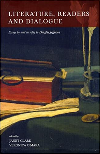Literature, Readers and Dialogue: Essays by and in Reply to Douglas Jefferson