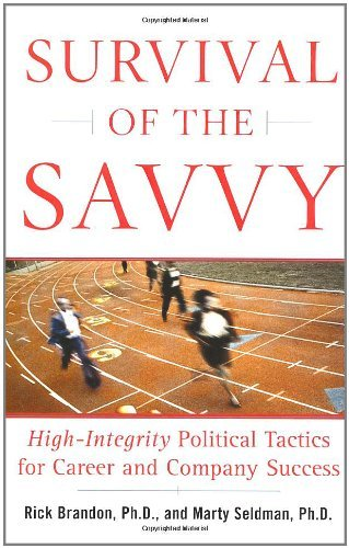 Read Online Survival of the Savvy: High-Integrity Political Tactics for Career and Company Success pdf epub