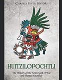Huitzilopochtli: The History of the Aztec God of War and Human Sacrifice