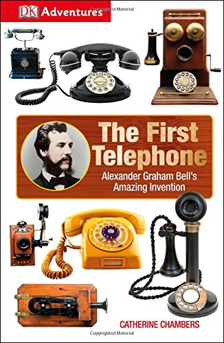DK Adventures: The First Telephone - Alexander Graham Bell Elisha Gray