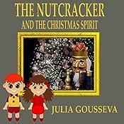 The Nutcracker and the Christmas Spirit: Adventure Six: Adventures of Alex and Katie, Book 6 | Julia Gousseva