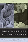 From Marriage to the Market : The Transformation of Women's Lives and Work, Thistle, Susan, 0520246462