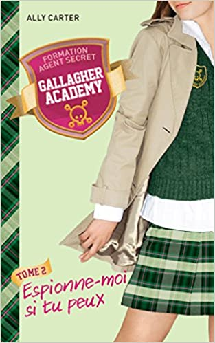 Gallagher Academy - Tome 2 - Espionne-moi si tu peux - Carter Ally