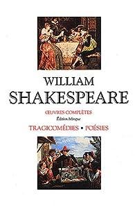Oeuvres complètes - Tragicomédies et poésies par William Shakespeare