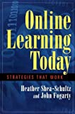 Online Learning Today, Heather Shea-Schultz and John Fogarty, 1576751430