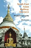 South East Asian Railway Journeys Bangkok to Chiang Mai, Mike Sharrocks, 1477493352
