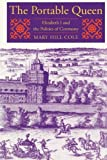 img - for The Portable Queen (Massachusetts Studies in Early Modern Culture) by Mary Hill Cole (2011-01-31) book / textbook / text book