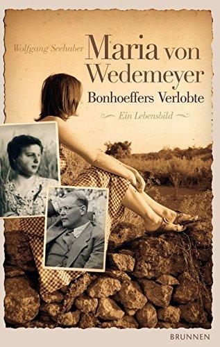 Maria von Wedemeyer - Bonhoeffers Verlobte: Ein Lebensbild