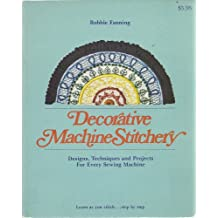 Decorative Machine Stitchery : Designs, Techniques and Projects for Every Sewing Machine