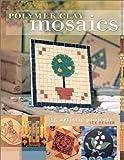 Polymer Clay Mosaics, Sue Heaser, 1581802579