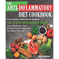 The Anti-Inflammatory Diet Cookbook: How to Reduce Inflammation Naturally: Top 15...