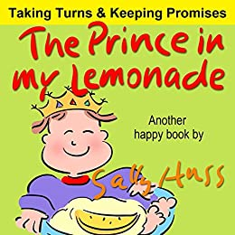 Children's Books: THE PRINCE IN MY LEMONADE (Wonderful, Rhyming Bedtime Story/Picture Book for Beginner Readers About Including Others, Being Trustworthy, Taking Turns, Making Friends Ages 2-8) by [Huss, Sally]