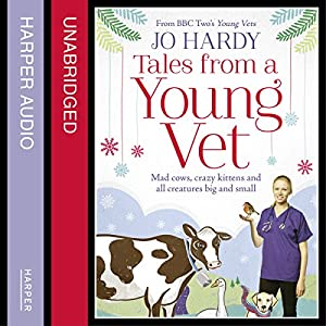 Tales from a young vet: mad cows, crazy kittens, and all creatures big and small Audiobook
