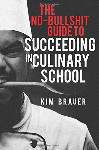 Download The No-Bullshit Guide to Succeeding in Culinary School pdf epub