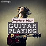 Improve Your Guitar Playing: Master the Guitar with Subliminal Messages |  Subliminal Guru