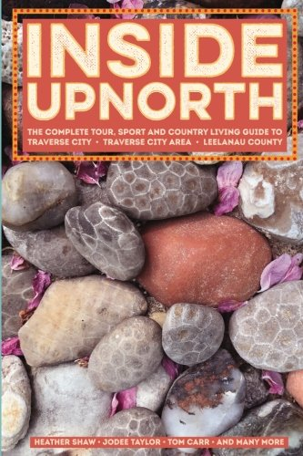 Book cover from Inside Upnorth: The Complete Tour, Sport and Country Living Guide to Traverse City, Traverse City Area and Leelanau County by Heather Shaw