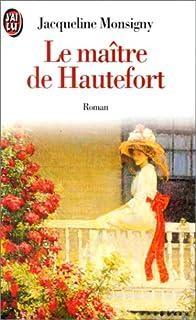 La saga des hauteforts 01 : Le maître de Hautefort, Monsigny, Jacqueline